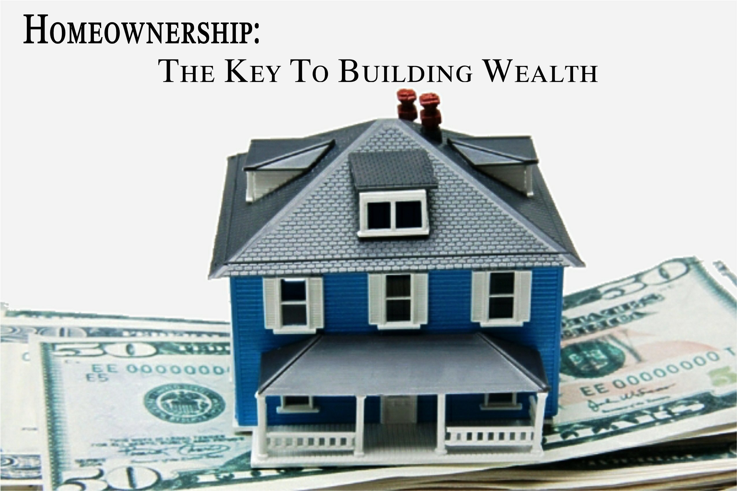Homeownership - The Key To Building Wealth. A home sitting on top of money.