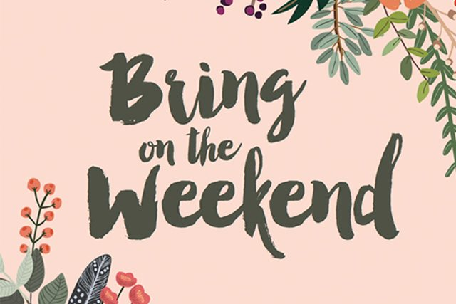 Graphic saying... Bring on the Weekend.