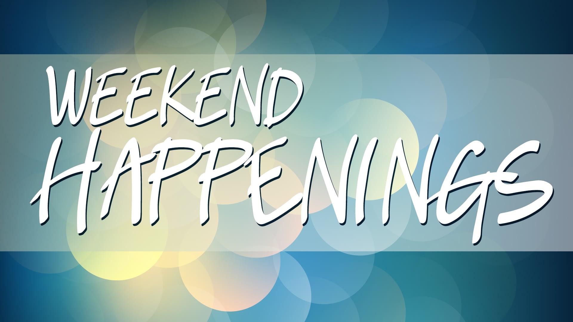Graphic saying Weekend Happenings