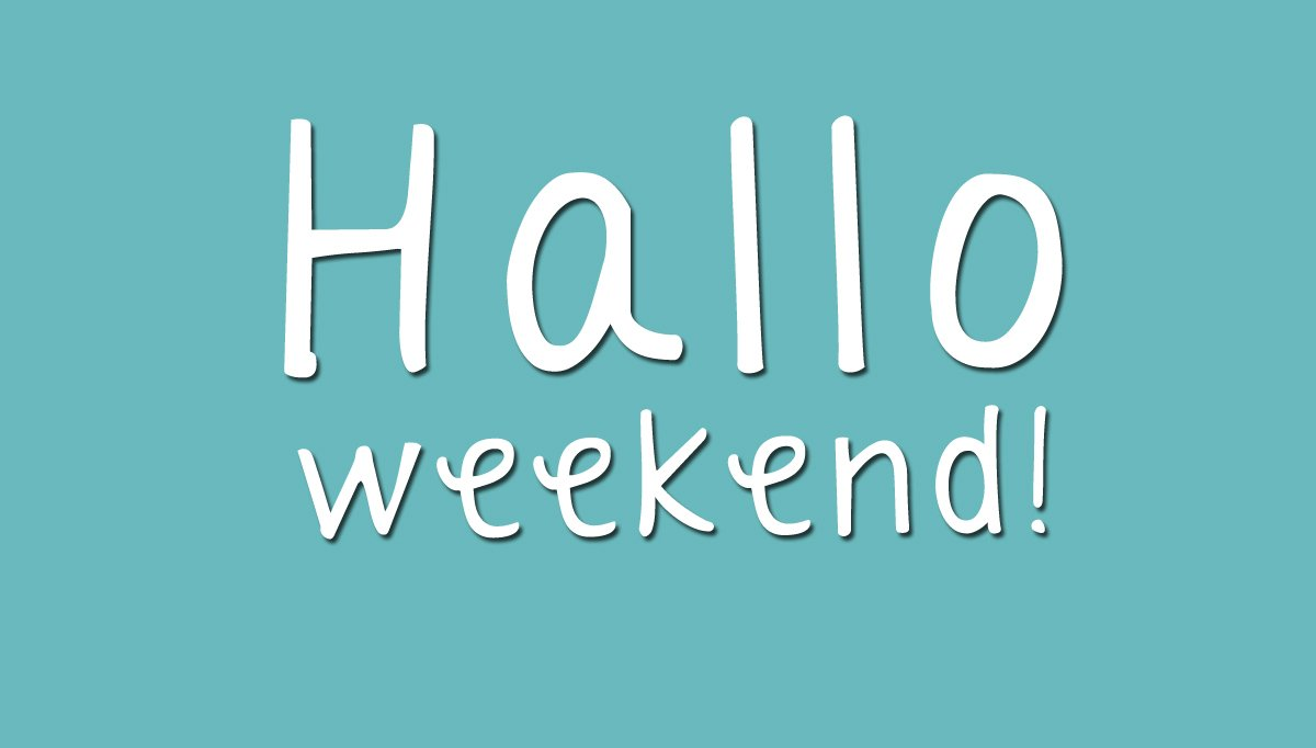 Graphic saying... Hallo Weekend.